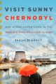 Go to record Visit sunny Chernobyl : and other adventures in the world'...