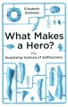 Go to record What makes a hero? : the surprising science of selflessness