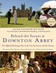Go to record Behind the scenes at Downton Abbey : [the official backsta...