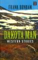 Go to record Dakota man [text (large print)]