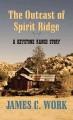 Go to record The outcast of Spirit Ridge [large print] : a Keystone Ran...