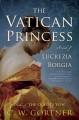 Go to record The Vatican princess : a novel of Lucrezia Borgia