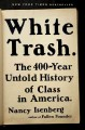 Go to record White trash : the 400-year untold history of class in Amer...