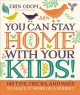 Go to record You can stay home with your kids! : 100 tips, tricks, and ...