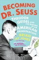 Go to record Becoming Dr. Seuss : Theodor Geisel and the making of an A...