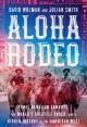 Go to record Aloha rodeo : three Hawaiian cowboys, the world's greatest...