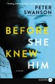 Go to record Before she knew him : a novel
