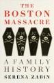 Go to record The Boston Massacre : a family history