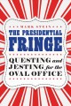 Go to record The presidential fringe : questing and jesting for the Ova...
