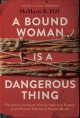 Go to record A bound woman is a dangerous thing : the incarceration of ...