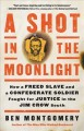 Go to record A shot in the moonlight : how a freed slave and a Confeder...