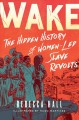 Go to record Wake : the hidden history of women-led slave revolts